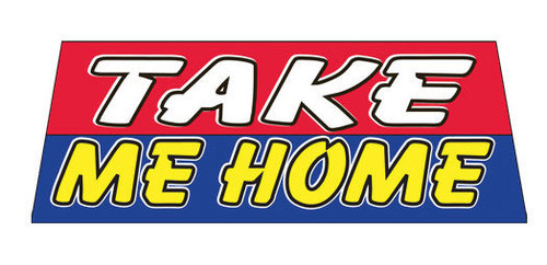 TAKE ME HOME Car Dealer Windshield banner sign